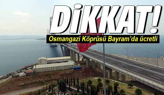 Osmangazi Köprüsü Bayram'da ücretli