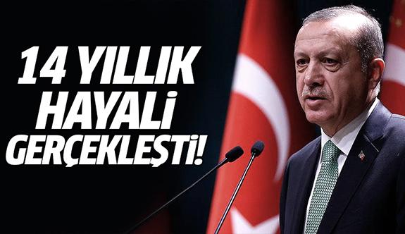 Erdoğan: 14 yıllım hayalim gerçekleşti!