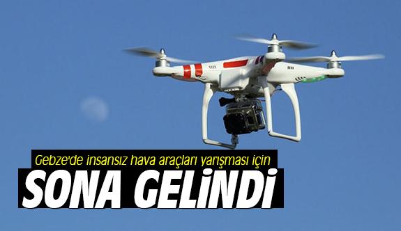 Gebze'de insansız hava araçları yarışması için sona gelindi