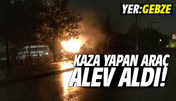 Gebze'de kaza yapan araç alev aldı!