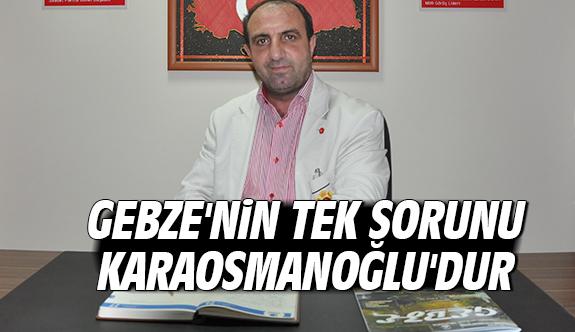 Gebze'nin tek sorunu Karaosmanoğlu'dur