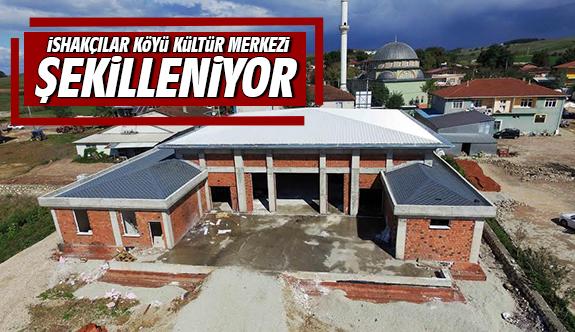 İshakçılar Köyü Kültür Merkezi şekilleniyor