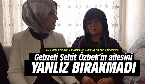 Katırcıoğlu, Gebzeli Şehit Özbek'in ailesini yalnız bırakmadı