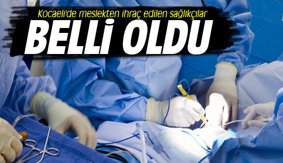 Kocaeli'de meslekten ihraç edilen sağlıkçılar belli oldu