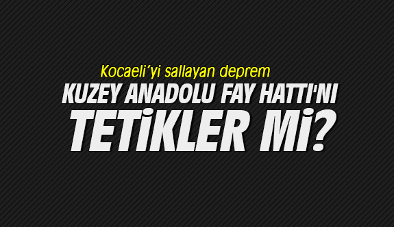 Kocaeli'yi sallayan deprem Kuzey Anadolu Fay Hattı'nı tetikler mi?