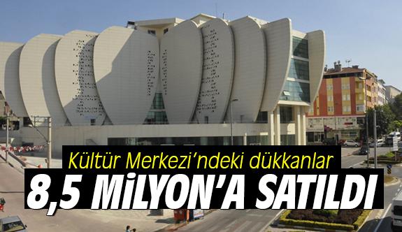 Kültür Merkezi'ndeki dükkanlar 8,5 milyon'a satıldı