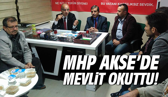 MHP Akse'de mevlit okuttu!