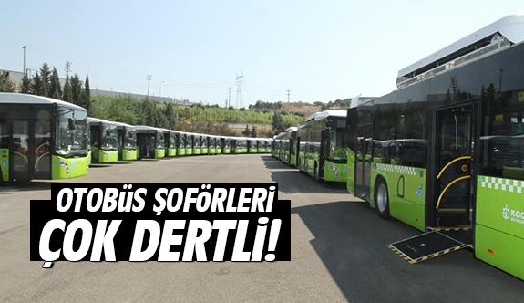 Otobüs şoförleri çok dertli!
