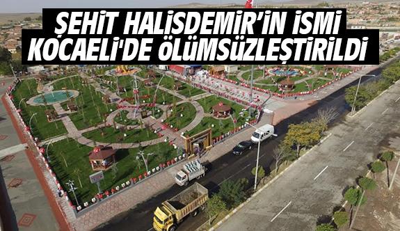 Şehit Halisdemir'in İsmi Kocaeli'de Ölümsüzleştirildi