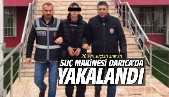 Suç makinesi Darıca'da yakalandı