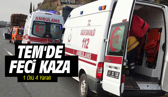 TEM'de Feci Kaza: 1 Ölü 4 Yaralı
