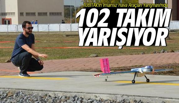 TÜBİTAK'ın İnsansız Hava Araçları Yarışması'nda 102 takım yarışıyor