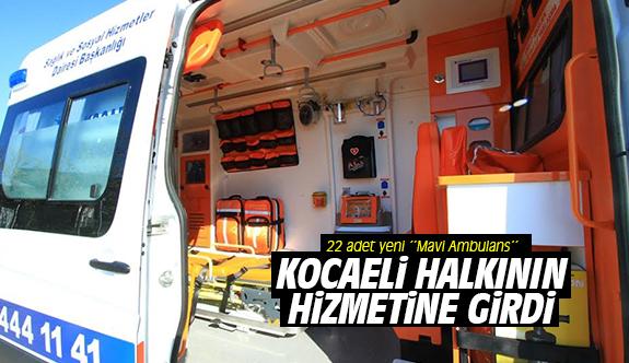 22 adet yeni ''Mavi Ambulans'' Kocaeli halkının hizmetine girdi
