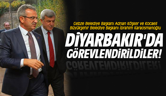 Adnan Köşker ve İbrahim Karaosmanoğlu Diyarbakır'da görevlendirildi