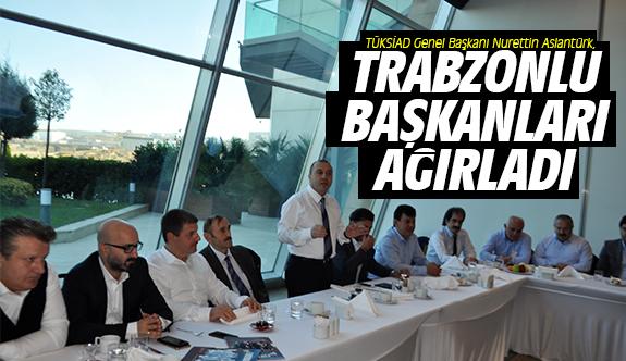 Aslantürk, Trabzonlu Başkanları Ağırladı