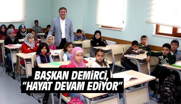 """Başkan Demirci, """"Hayat Devam Ediyor"""""""