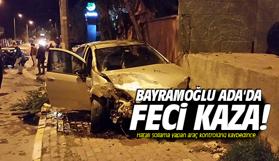 Bayramoğlu ada'da feci kaza!