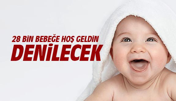 28 bin bebeğe hoş geldin denilecek