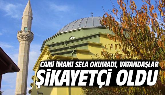 Cami imamı sela okumadı, vatandaşlar şikâyetçi oldu