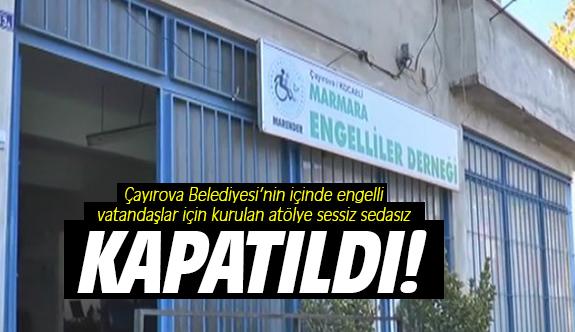 Çayırova'da kurulan engelli atölyesi kapatıldı