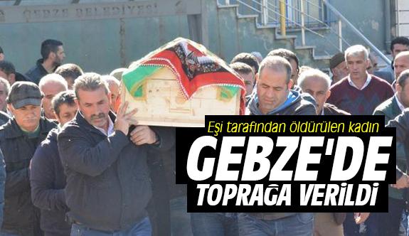 Eşi tarafından öldürülen kadın Gebze'de toprağa verildi