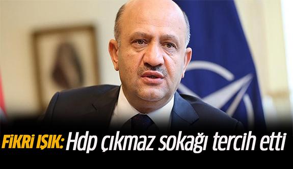 Fikri Işık: HDP çıkmaz sokağı tercih etti