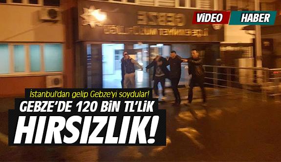 Gebze'de 120 bin TL'lik hırsızlık!