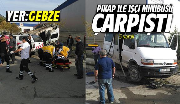 Gebze'de pikap ile işçi minibüsü çarpıştı 5 yaralı