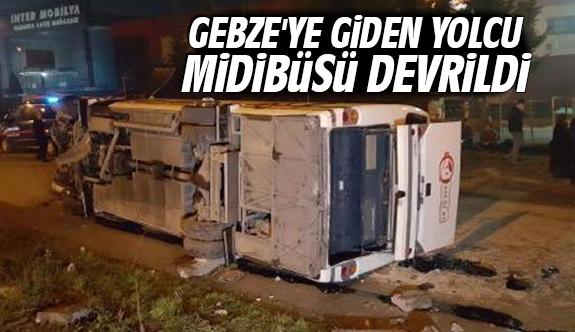 Gebze'ye giden yolcu midibüsü devrildi