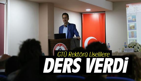 GTÜ Rektörü Liselilere Ders Verdi