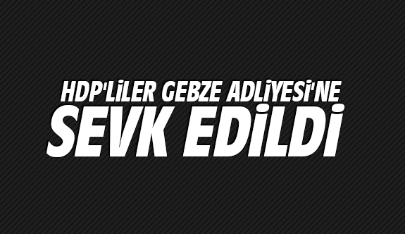 HDP'liler Gebze Adliyesi'nde