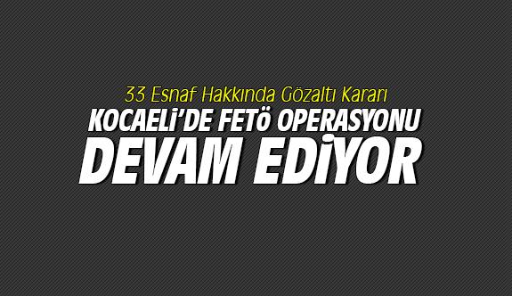 Kocaeli'de FETÖ operasyonu devam ediyor