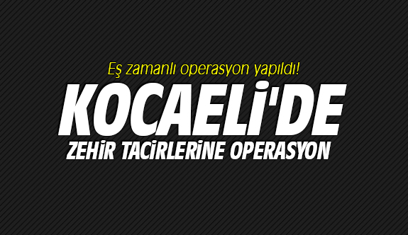 Kocaeli'de uyuşturucu operasyonu