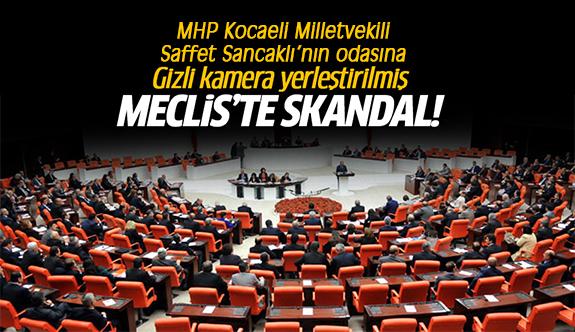 MHP Kocaeli Milletvekili Saffet Sancaklı'nın odasına gizli kamera yerleştirilmiş