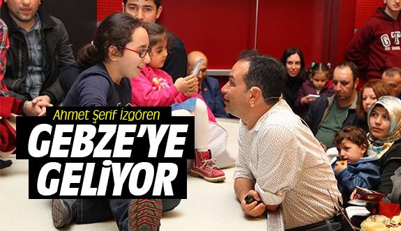 Ahmet Şerif İzgören Gebze'ye geliyor