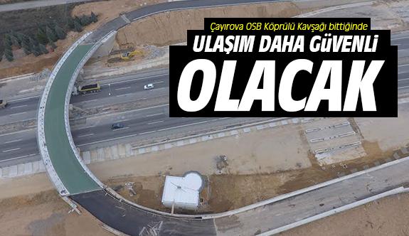 Çayırova OSB Köprülü Kavşağı bittiğinde ulaşım daha güvenli olacak