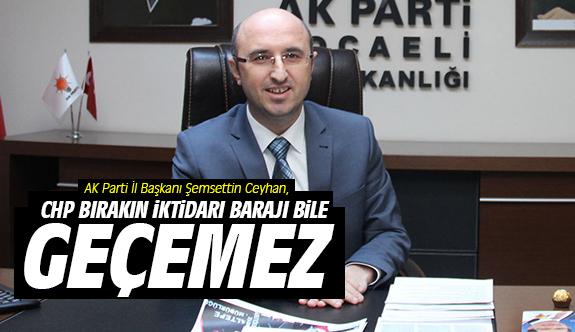 Ceyhan, CHP bırakın iktidarı barajı bile geçemez