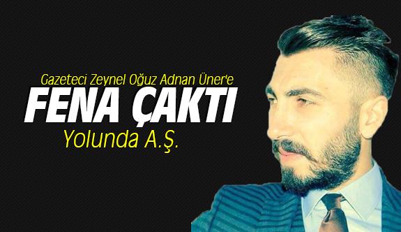Gazeteci Zeynel Oğuz Adnan Üner'e fena çaktı