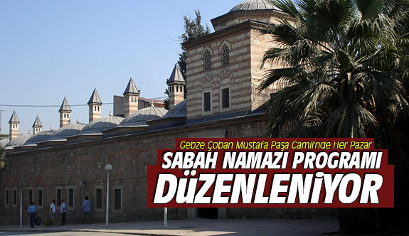 Gebze Çoban Mustafa Paşa Camii'nde Her Pazar Sabah Namazı Programı Düzenleniyor