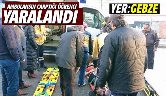 Gebze'de Ambulansın Çarptığı Öğrenci Yaralandı