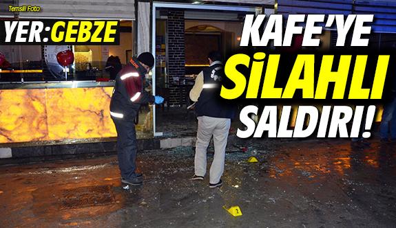 Gebze'de kafeye silahlı saldırı!