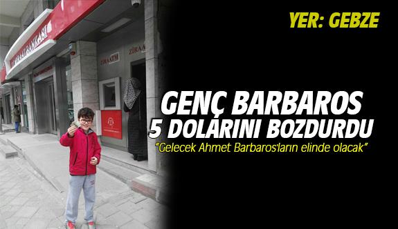 Genç Ahmet Barbaros 5 Dolarını bozdurdu