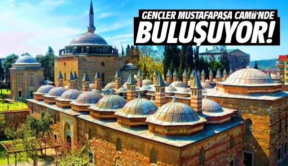 Gençler Mustafapaşa Camii'nde Buluşuyor!