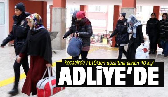 Kocaeli'de FETÖ'den gözaltına alınan 10 kişi adliyede