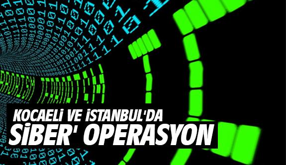 Kocaeli Ve İstanbul'da 'Siber' Operasyon