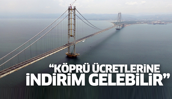'Köprü ücretlerine indirim gelebilir'