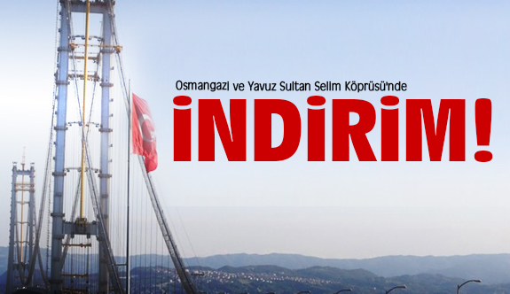 Osmangazi ve Yavuz Sultan Selim Köprüsü'nde indirim