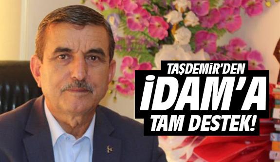Taşdemir'den İdam'a tam destek!