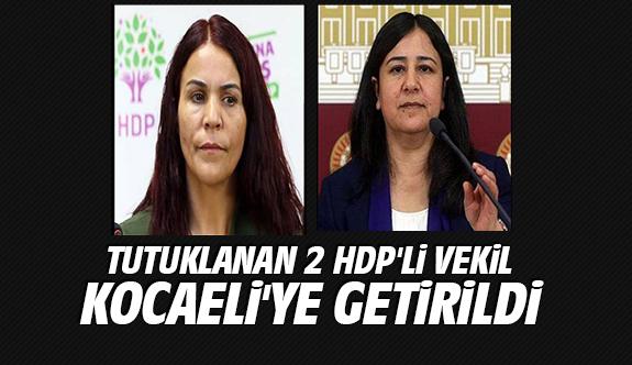 Tutuklanan 2 HDP'li Vekil Kocaeli'ye Getirildi
