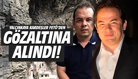 Yalçınkaya kardeşler FETÖ'den gözaltında!